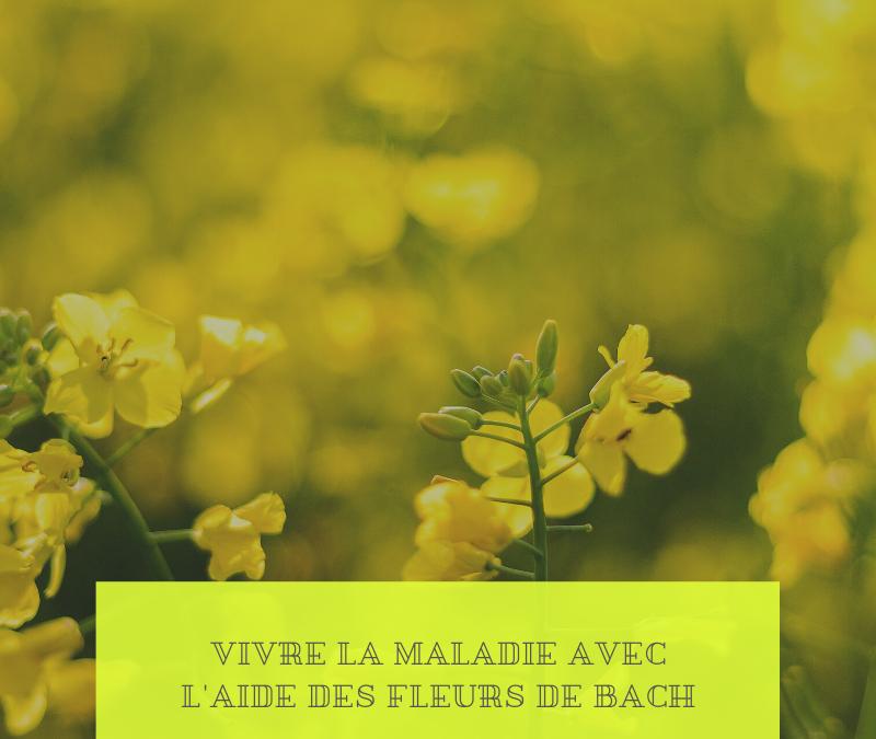 Vivre la maladie avec l'aide des Fleurs de Bach